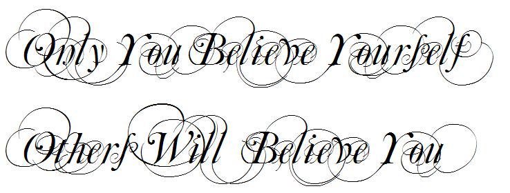 只有你相信自己,别人才会相信你.翻译个性纹身字体,中文也可以.图片